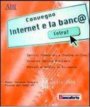 Immagine di Internet e la banca. Atti del Convegno ABI del 13 e 14 aprile 2000