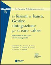 Immagine di Le fusioni in banca. Gestire l'integrazione per creare valore